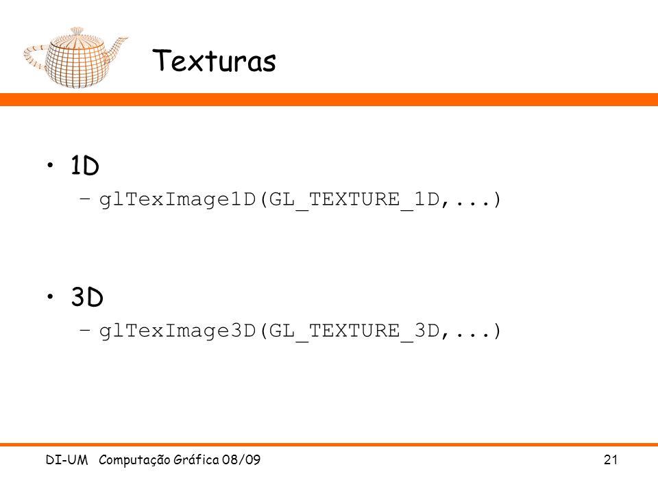 DI-UM Computação Gráfica 08/0921 Texturas 1D –glTexImage1D(GL_TEXTURE_1D,...) 3D –glTexImage3D(GL_TEXTURE_3D,...)