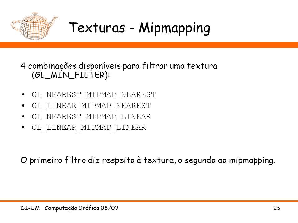 DI-UM Computação Gráfica 08/0925 Texturas - Mipmapping 4 combinações disponíveis para filtrar uma textura (GL_MIN_FILTER): GL_NEAREST_MIPMAP_NEAREST G