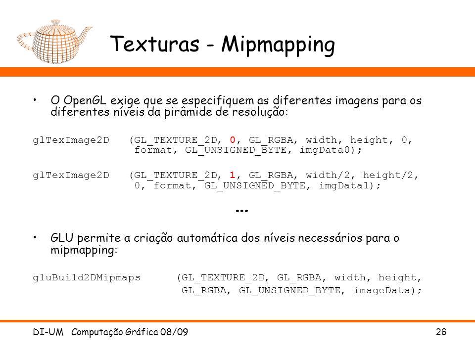 DI-UM Computação Gráfica 08/0926 Texturas - Mipmapping O OpenGL exige que se especifiquem as diferentes imagens para os diferentes níveis da pirâmide