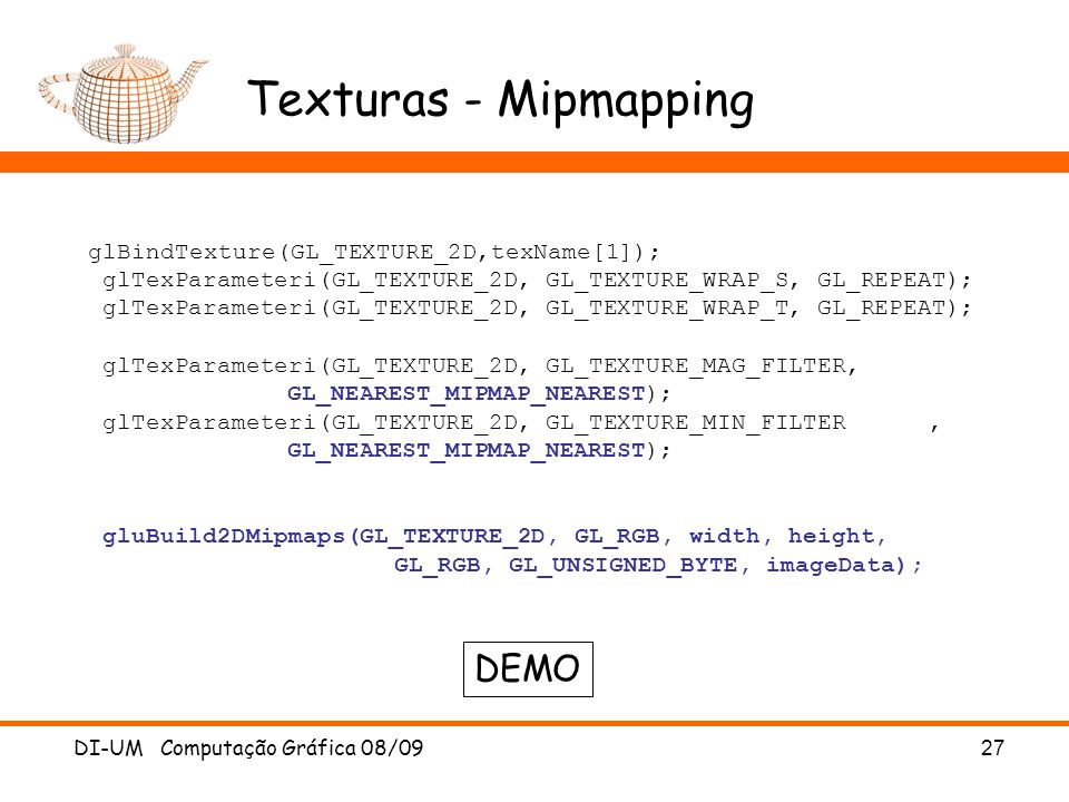 DI-UM Computação Gráfica 08/0927 Texturas - Mipmapping glBindTexture(GL_TEXTURE_2D,texName[1]); glTexParameteri(GL_TEXTURE_2D, GL_TEXTURE_WRAP_S, GL_R