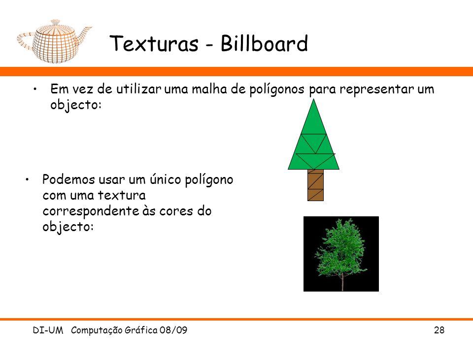 Texturas - Billboard Em vez de utilizar uma malha de polígonos para representar um objecto: DI-UM Computação Gráfica 08/0928 Podemos usar um único pol
