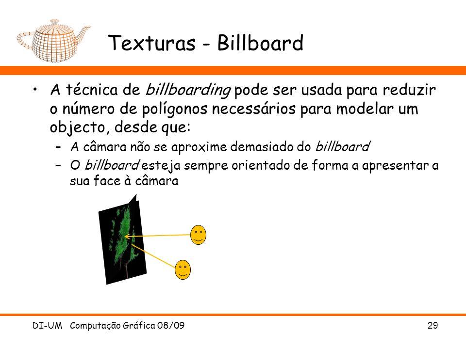 Texturas - Billboard A técnica de billboarding pode ser usada para reduzir o número de polígonos necessários para modelar um objecto, desde que: –A câ