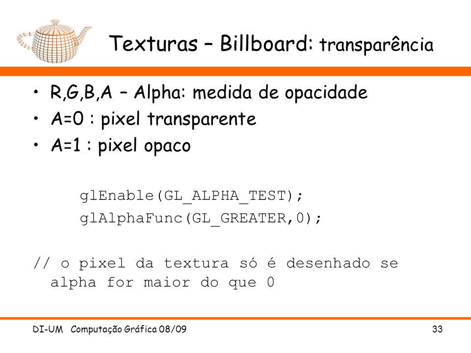 Texturas – Billboard: transparência R,G,B,A – Alpha: medida de opacidade A=0 : pixel transparente A=1 : pixel opaco glEnable(GL_ALPHA_TEST); glAlphaFu
