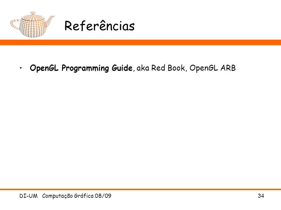 DI-UM Computação Gráfica 08/0934 Referências OpenGL Programming Guide, aka Red Book, OpenGL ARB
