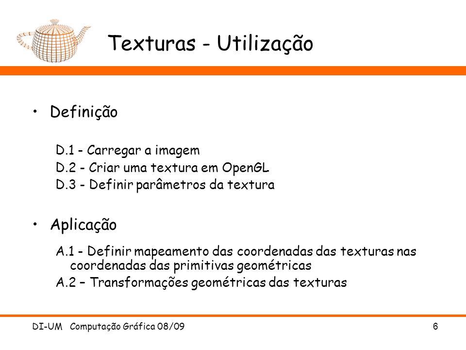 DI-UM Computação Gráfica 08/096 Texturas - Utilização Definição D.1 - Carregar a imagem D.2 - Criar uma textura em OpenGL D.3 - Definir parâmetros da