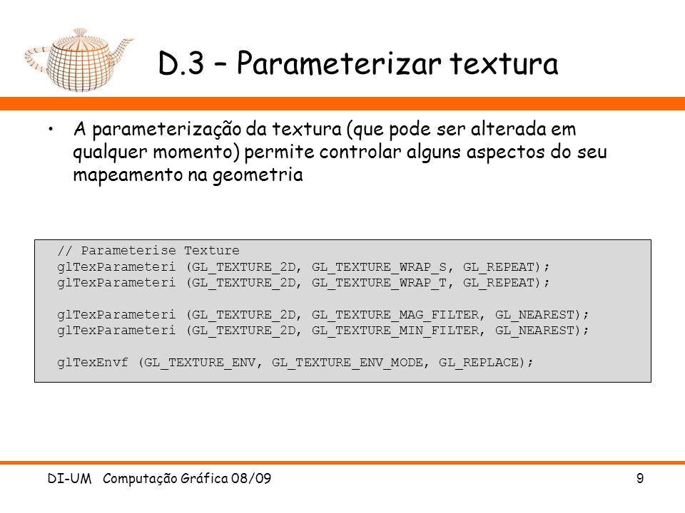 D.3 – Parameterizar textura A parameterização da textura (que pode ser alterada em qualquer momento) permite controlar alguns aspectos do seu mapeamen