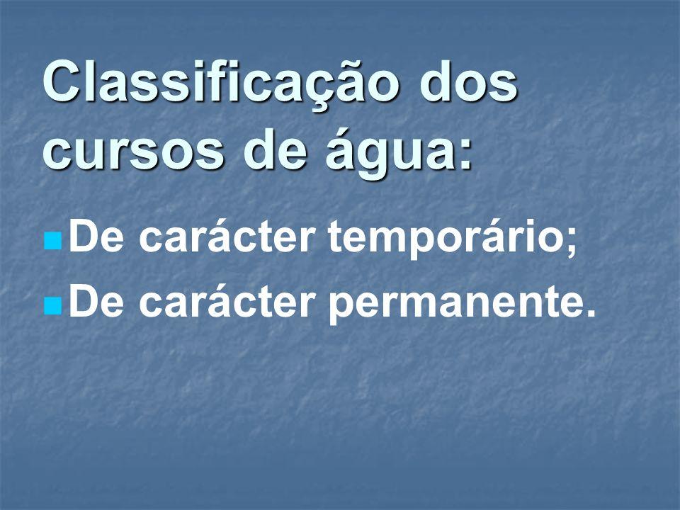 Classificação dos cursos de água: De carácter temporário; De carácter permanente.