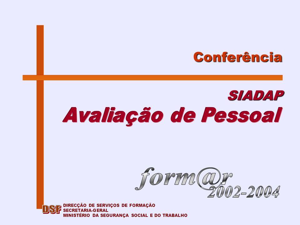 ConferênciaSIADAP DIRECÇÃO DE SERVIÇOS DE FORMAÇÃO SECRETARIA-GERAL MINISTÉRIO DA SEGURANÇA SOCIAL E DO TRABALHO