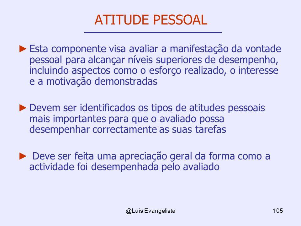 @Luís Evangelista105 ATITUDE PESSOAL Esta componente visa avaliar a manifestação da vontade pessoal para alcançar níveis superiores de desempenho, inc