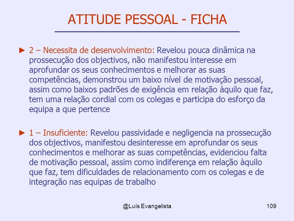 @Luís Evangelista109 ATITUDE PESSOAL - FICHA 2 – Necessita de desenvolvimento: Revelou pouca dinâmica na prossecução dos objectivos, não manifestou in