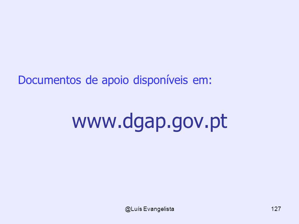 @Luís Evangelista127 Documentos de apoio disponíveis em: www.dgap.gov.pt