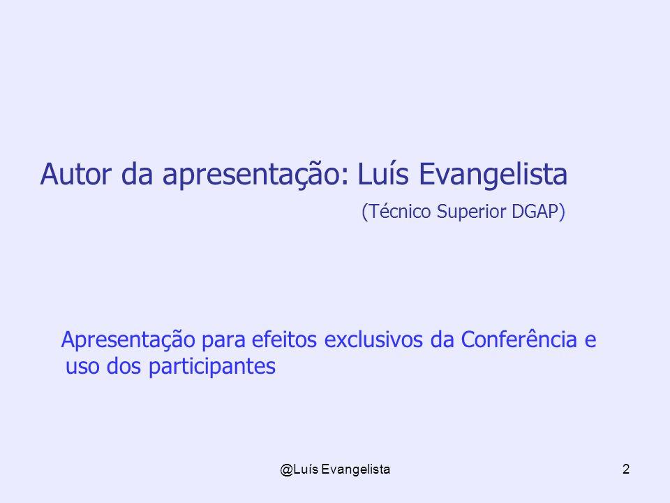 @Luís Evangelista2 Autor da apresentação: Luís Evangelista (Técnico Superior DGAP) Apresentação para efeitos exclusivos da Conferência e uso dos participantes