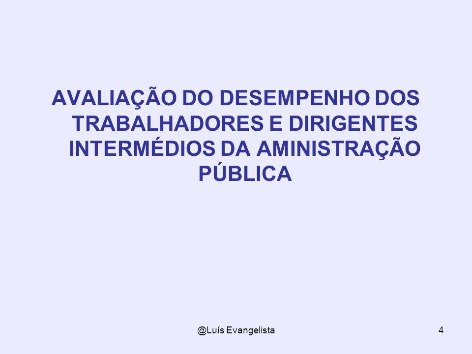 @Luís Evangelista4 AVALIAÇÃO DO DESEMPENHO DOS TRABALHADORES E DIRIGENTES INTERMÉDIOS DA AMINISTRAÇÃO PÚBLICA