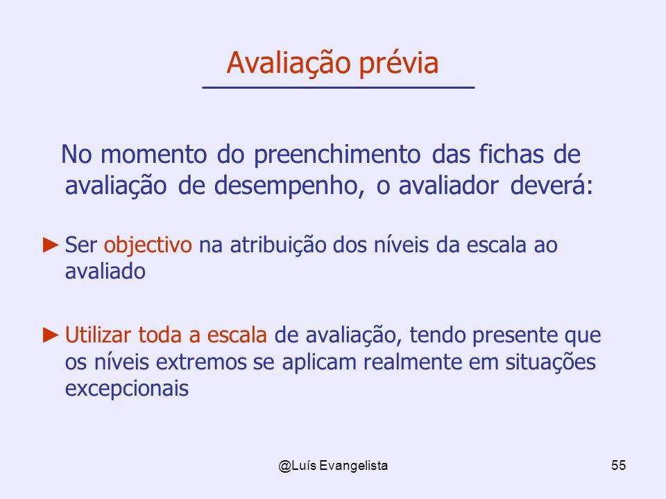 @Luís Evangelista55 Avaliação prévia No momento do preenchimento das fichas de avaliação de desempenho, o avaliador deverá: Ser objectivo na atribuiçã