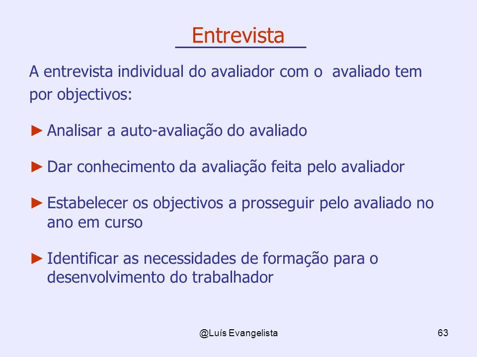 @Luís Evangelista63 Entrevista A entrevista individual do avaliador com o avaliado tem por objectivos: Analisar a auto-avaliação do avaliado Dar conhe