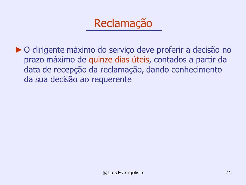 @Luís Evangelista71 Reclamação O dirigente máximo do serviço deve proferir a decisão no prazo máximo de quinze dias úteis, contados a partir da data de recepção da reclamação, dando conhecimento da sua decisão ao requerente