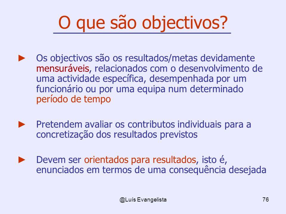 @Luís Evangelista76 O que são objectivos? Os objectivos são os resultados/metas devidamente mensuráveis, relacionados com o desenvolvimento de uma act