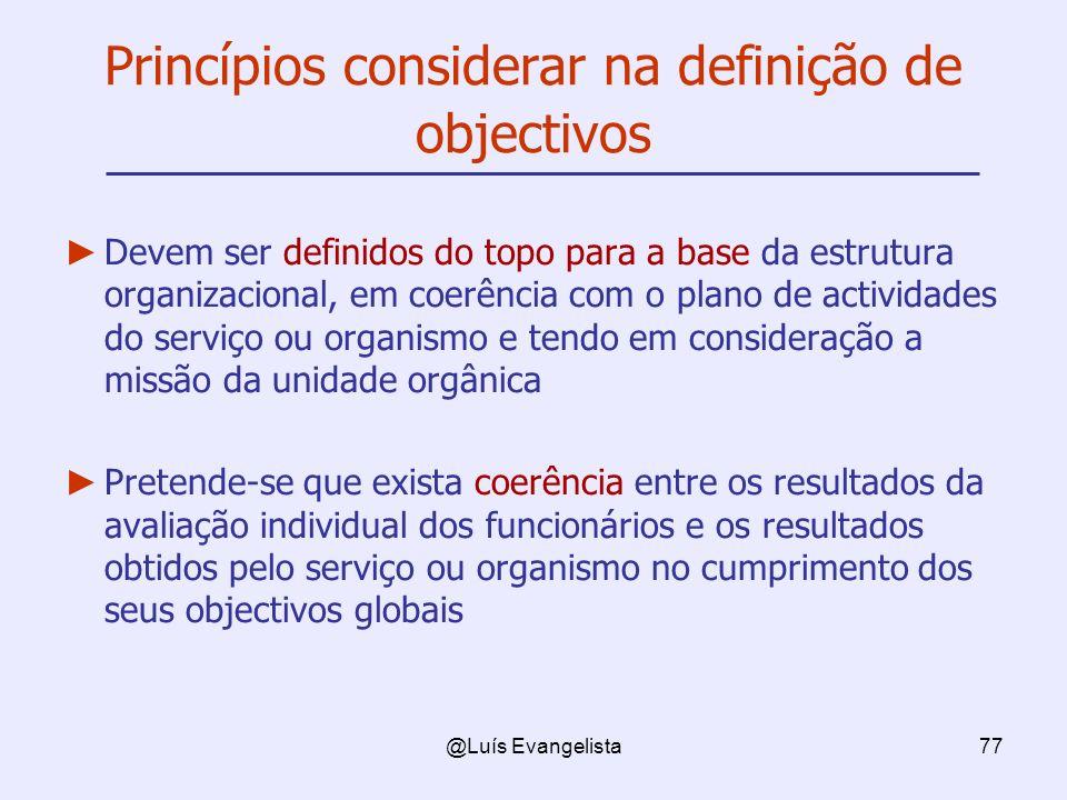 @Luís Evangelista77 Princípios considerar na definição de objectivos Devem ser definidos do topo para a base da estrutura organizacional, em coerência