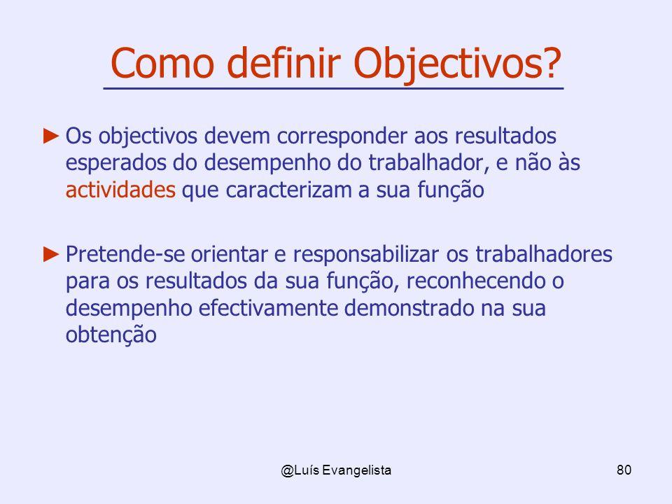 @Luís Evangelista80 Como definir Objectivos? Os objectivos devem corresponder aos resultados esperados do desempenho do trabalhador, e não às activida
