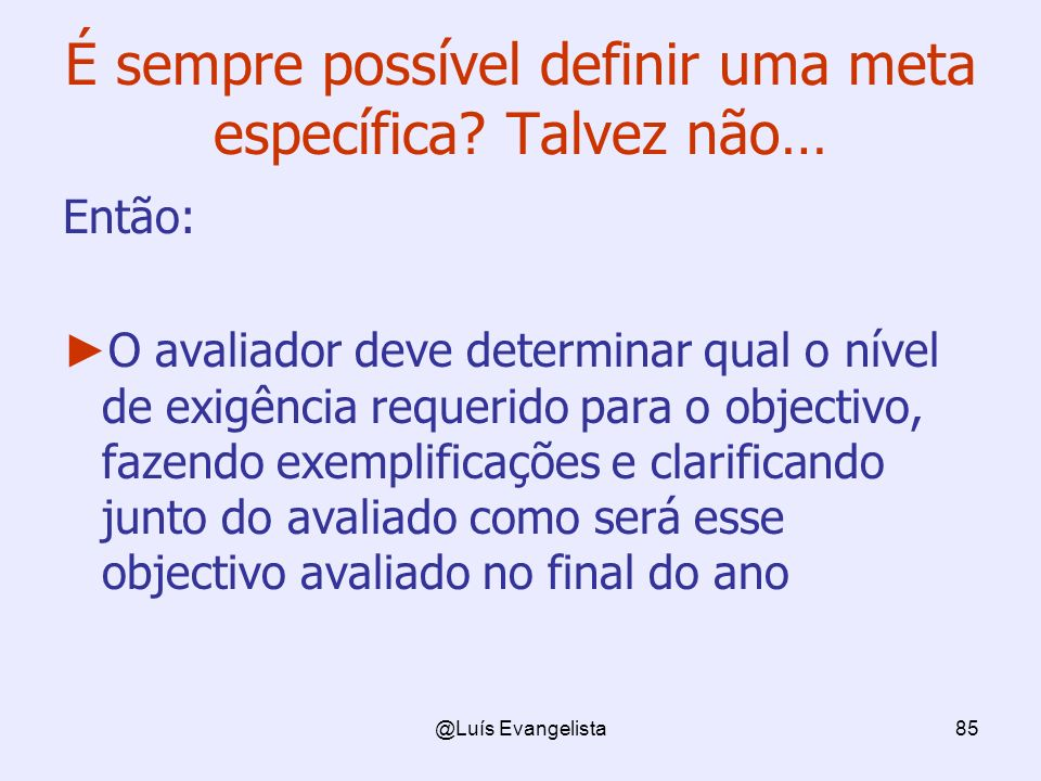 @Luís Evangelista85 É sempre possível definir uma meta específica? Talvez não… Então: O avaliador deve determinar qual o nível de exigência requerido