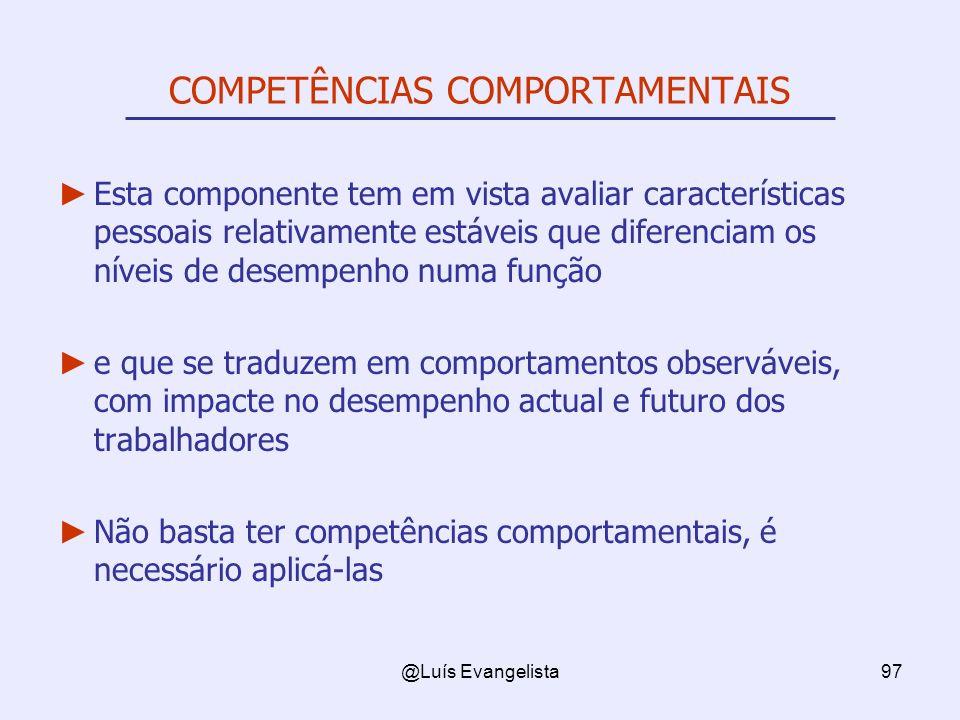 @Luís Evangelista97 COMPETÊNCIAS COMPORTAMENTAIS Esta componente tem em vista avaliar características pessoais relativamente estáveis que diferenciam