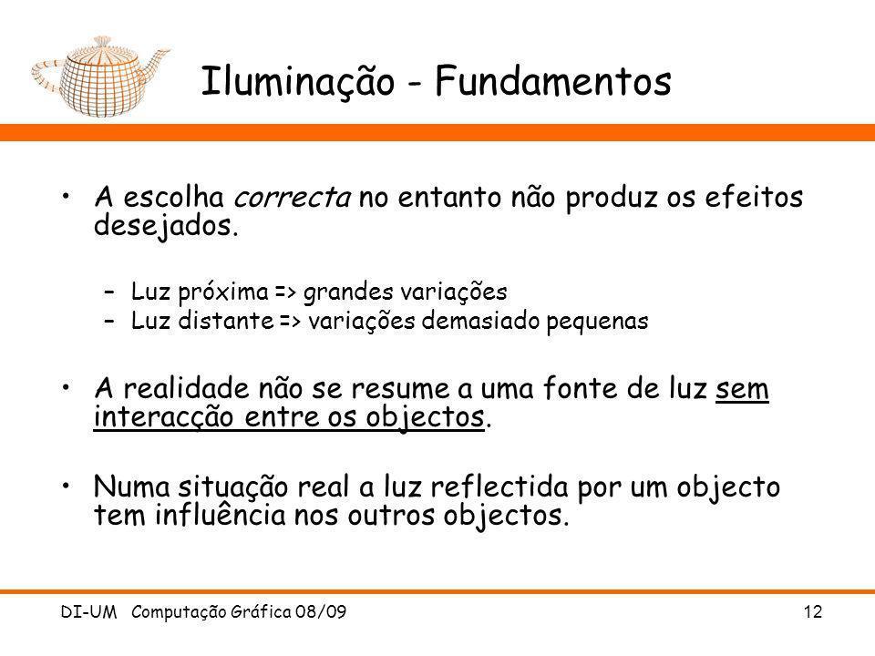DI-UM Computação Gráfica 08/09 12 Iluminação - Fundamentos A escolha correcta no entanto não produz os efeitos desejados. –Luz próxima => grandes vari