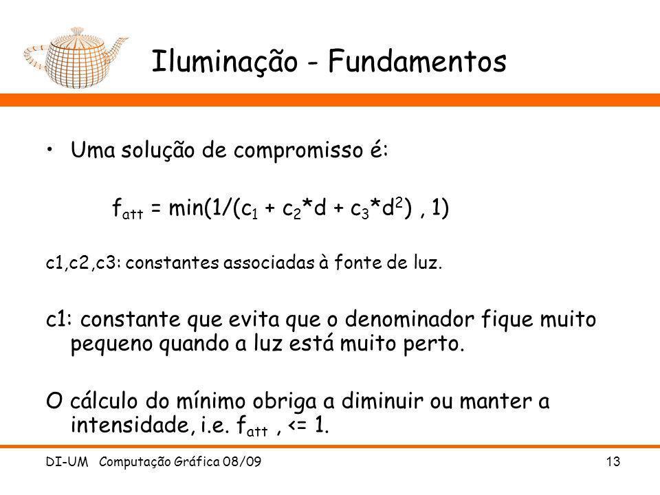 DI-UM Computação Gráfica 08/09 13 Iluminação - Fundamentos Uma solução de compromisso é: f att = min(1/(c 1 + c 2 *d + c 3 *d 2 ), 1) c1,c2,c3: consta