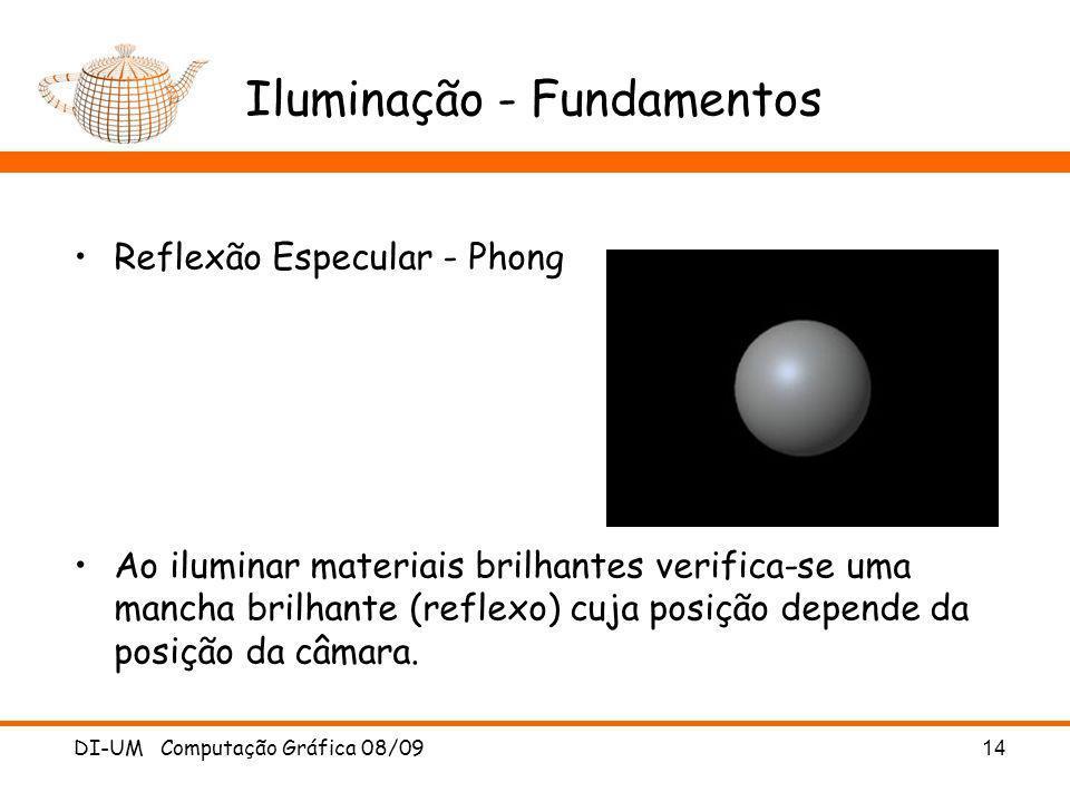 DI-UM Computação Gráfica 08/09 14 Iluminação - Fundamentos Reflexão Especular - Phong Ao iluminar materiais brilhantes verifica-se uma mancha brilhant