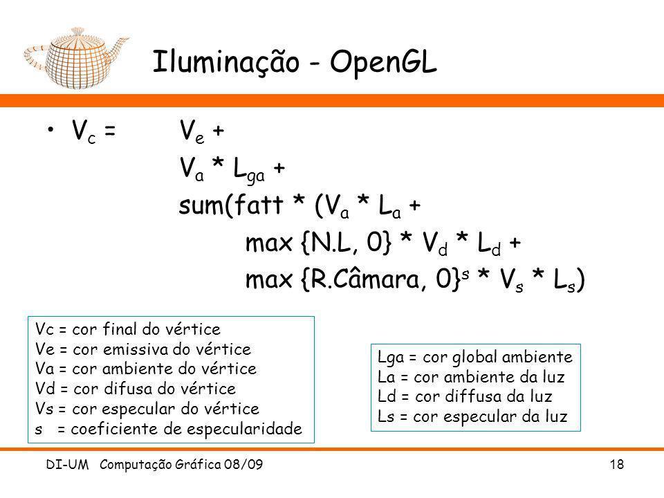 DI-UM Computação Gráfica 08/09 18 Iluminação - OpenGL V c = V e + V a * L ga + sum(fatt * (V a * L a + max {N.L, 0} * V d * L d + max {R.Câmara, 0} s