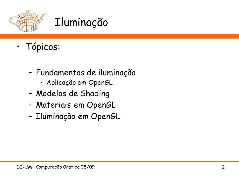 DI-UM Computação Gráfica 08/09 2 Iluminação Tópicos: –Fundamentos de iluminação Aplicação em OpenGL –Modelos de Shading –Materiais em OpenGL –Iluminaç