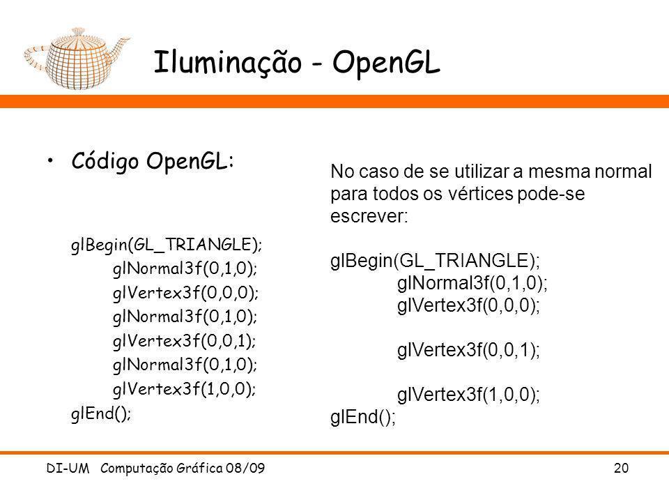 DI-UM Computação Gráfica 08/09 20 Iluminação - OpenGL Código OpenGL: glBegin(GL_TRIANGLE); glNormal3f(0,1,0); glVertex3f(0,0,0); glNormal3f(0,1,0); gl