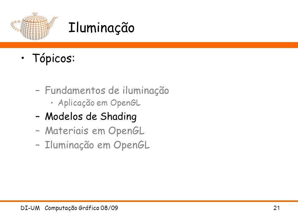 DI-UM Computação Gráfica 08/09 21 Iluminação Tópicos: –Fundamentos de iluminação Aplicação em OpenGL –Modelos de Shading –Materiais em OpenGL –Ilumina