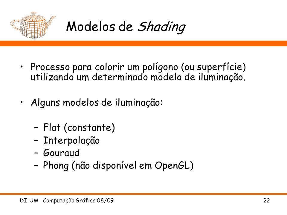 DI-UM Computação Gráfica 08/09 22 Modelos de Shading Processo para colorir um polígono (ou superfície) utilizando um determinado modelo de iluminação.