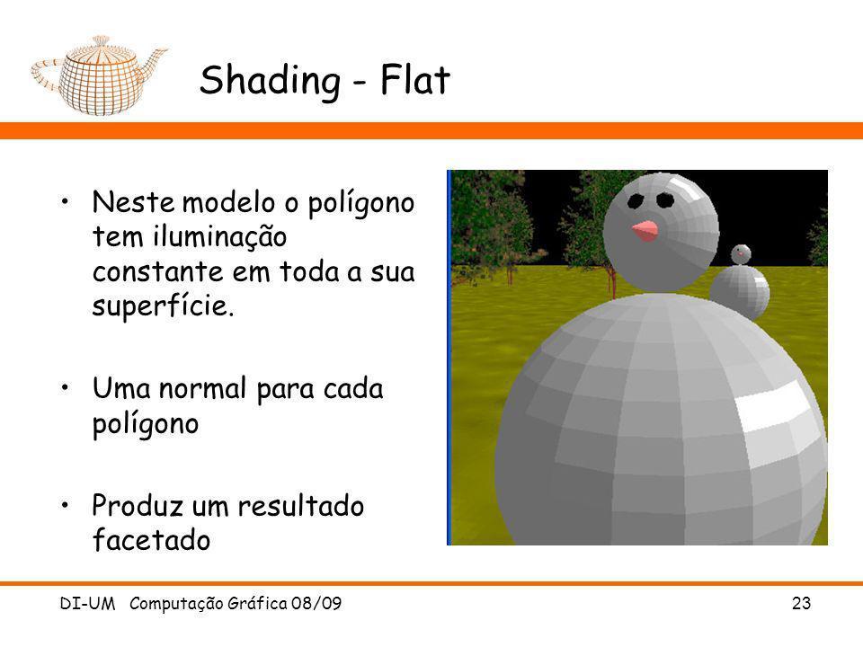 DI-UM Computação Gráfica 08/09 23 Shading - Flat Neste modelo o polígono tem iluminação constante em toda a sua superfície. Uma normal para cada políg