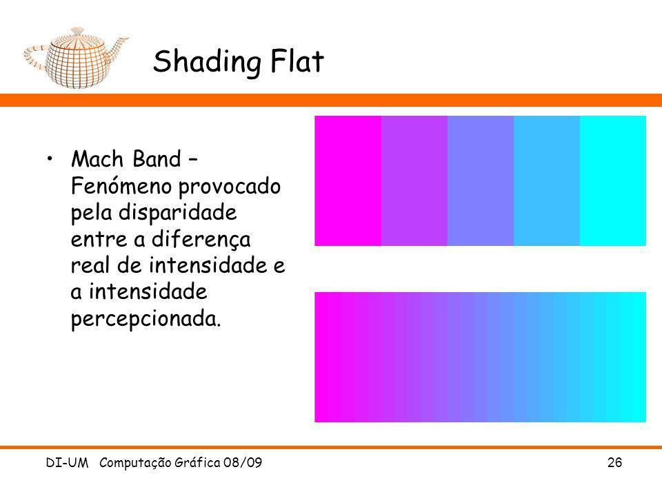 DI-UM Computação Gráfica 08/09 26 Shading Flat Mach Band – Fenómeno provocado pela disparidade entre a diferença real de intensidade e a intensidade p
