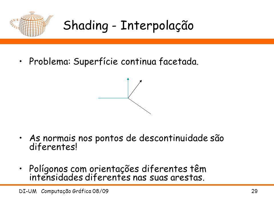 DI-UM Computação Gráfica 08/09 29 Shading - Interpolação Problema: Superfície continua facetada. As normais nos pontos de descontinuidade são diferent