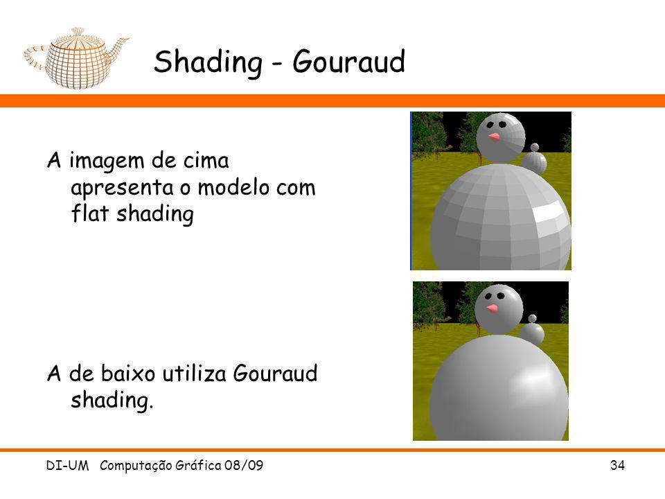 DI-UM Computação Gráfica 08/09 34 Shading - Gouraud A imagem de cima apresenta o modelo com flat shading A de baixo utiliza Gouraud shading.