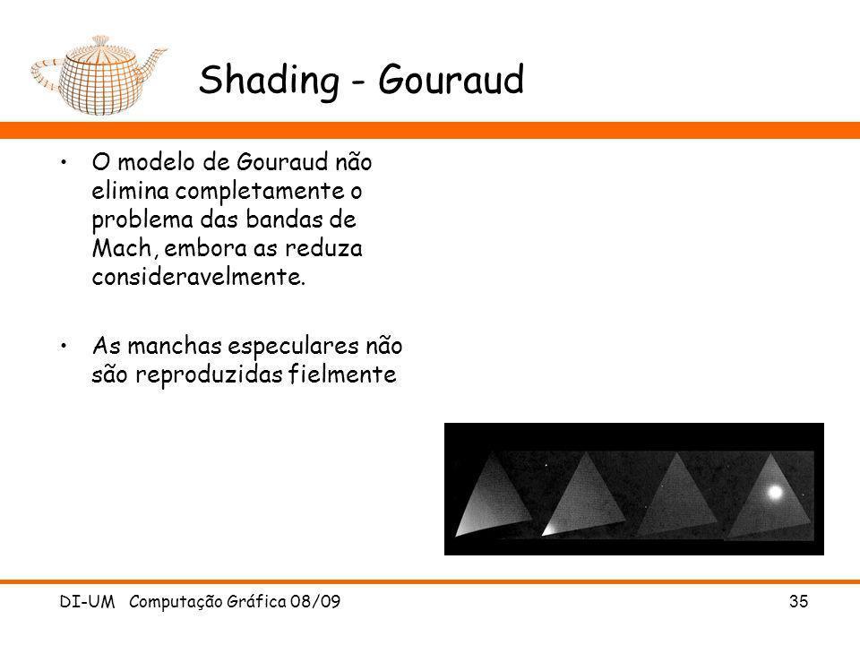 DI-UM Computação Gráfica 08/09 35 Shading - Gouraud O modelo de Gouraud não elimina completamente o problema das bandas de Mach, embora as reduza cons