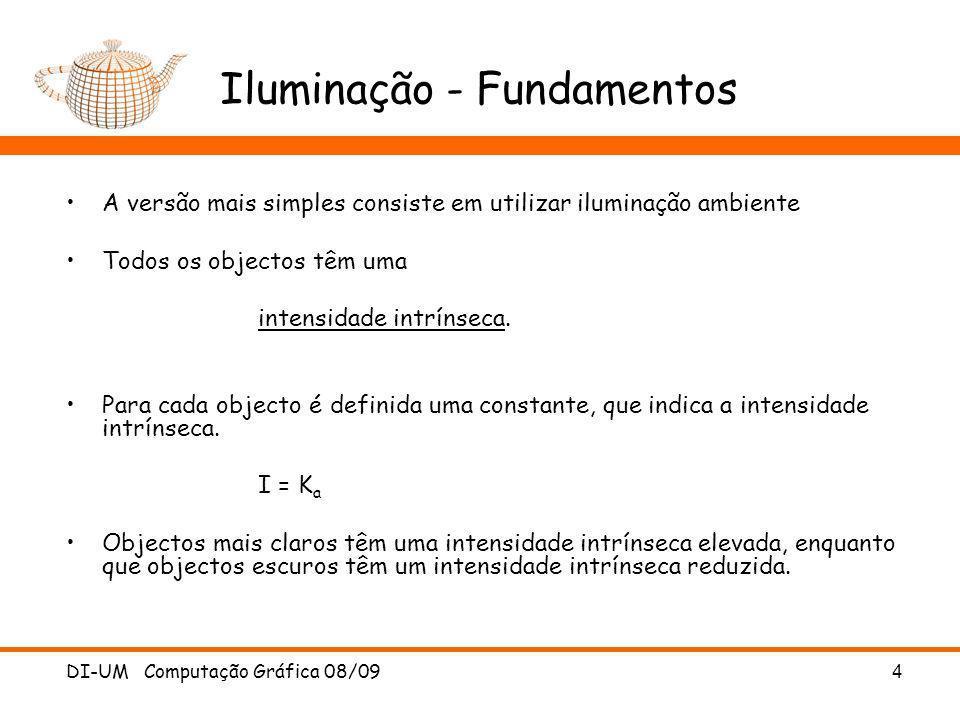 DI-UM Computação Gráfica 08/09 4 Iluminação - Fundamentos A versão mais simples consiste em utilizar iluminação ambiente Todos os objectos têm uma int