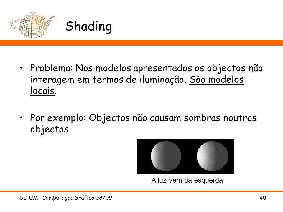 DI-UM Computação Gráfica 08/09 40 Shading Problema: Nos modelos apresentados os objectos não interagem em termos de iluminação. São modelos locais. Po