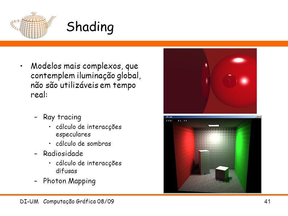 DI-UM Computação Gráfica 08/09 41 Shading Modelos mais complexos, que contemplem iluminação global, não são utilizáveis em tempo real: –Ray tracing cá