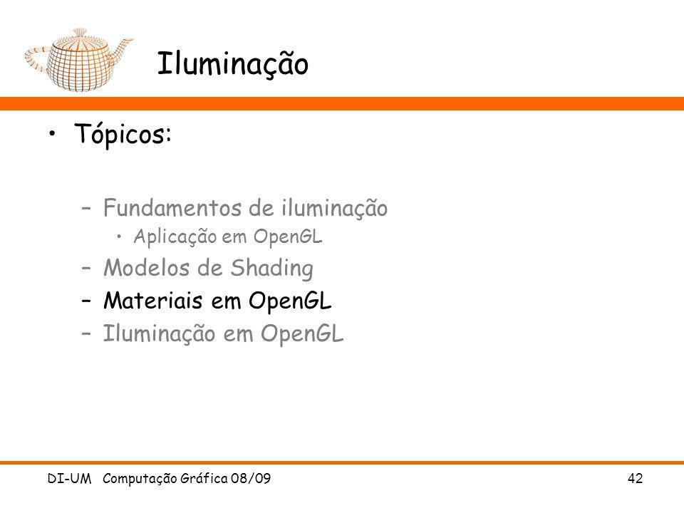 DI-UM Computação Gráfica 08/09 42 Iluminação Tópicos: –Fundamentos de iluminação Aplicação em OpenGL –Modelos de Shading –Materiais em OpenGL –Ilumina