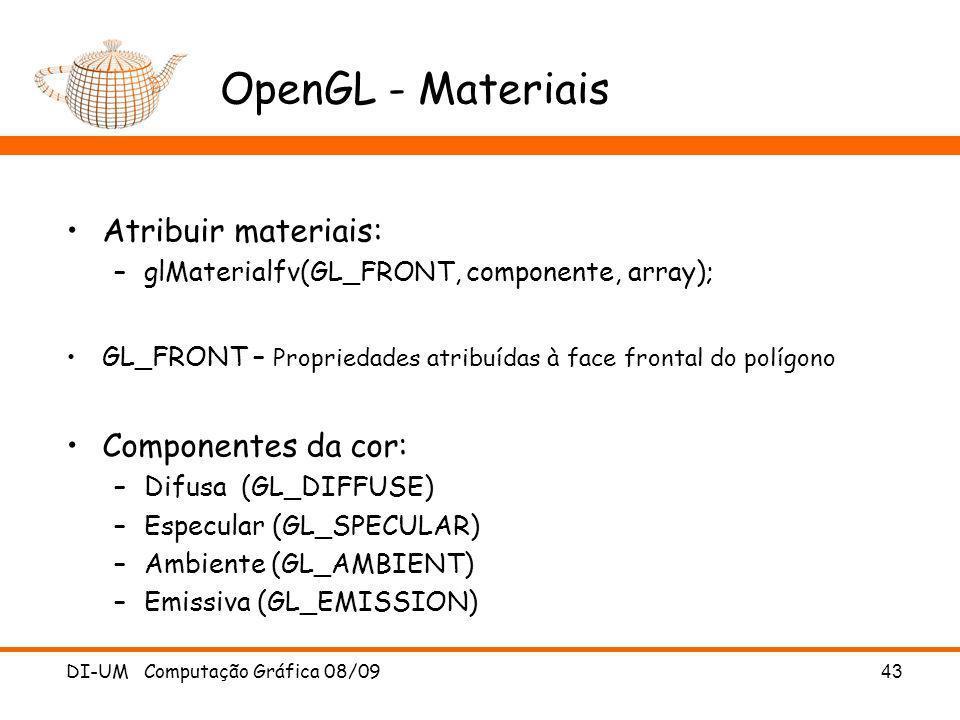 DI-UM Computação Gráfica 08/09 43 OpenGL - Materiais Atribuir materiais: –glMaterialfv(GL_FRONT, componente, array); GL_FRONT – Propriedades atribuída