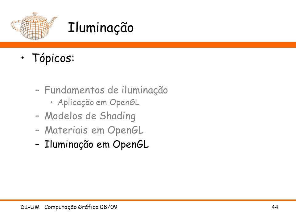DI-UM Computação Gráfica 08/09 44 Iluminação Tópicos: –Fundamentos de iluminação Aplicação em OpenGL –Modelos de Shading –Materiais em OpenGL –Ilumina