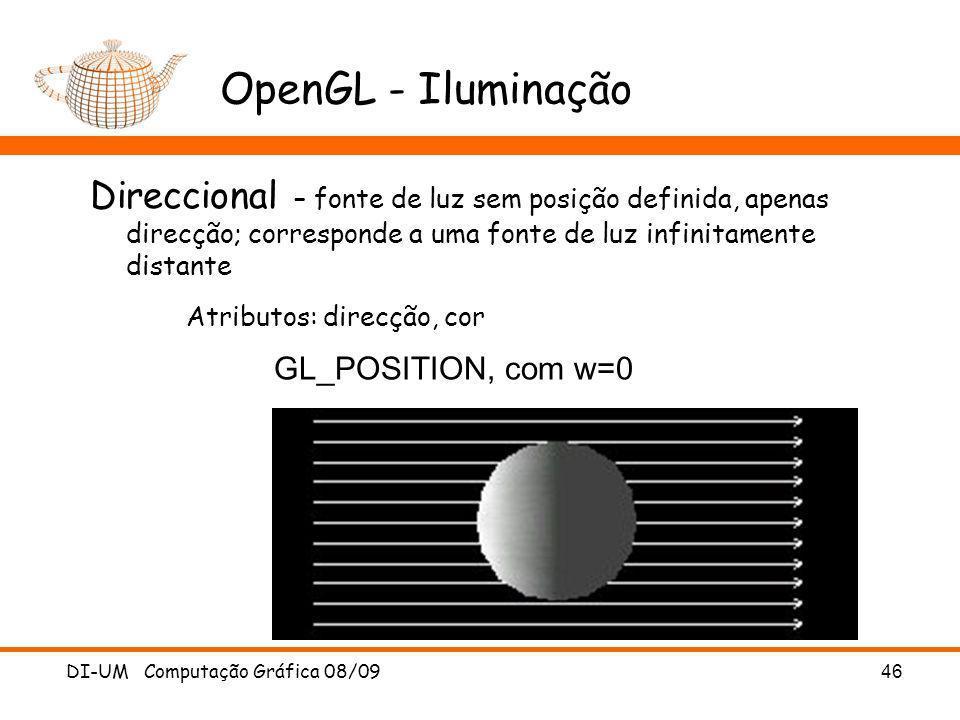 DI-UM Computação Gráfica 08/09 46 OpenGL - Iluminação Direccional – fonte de luz sem posição definida, apenas direcção; corresponde a uma fonte de luz