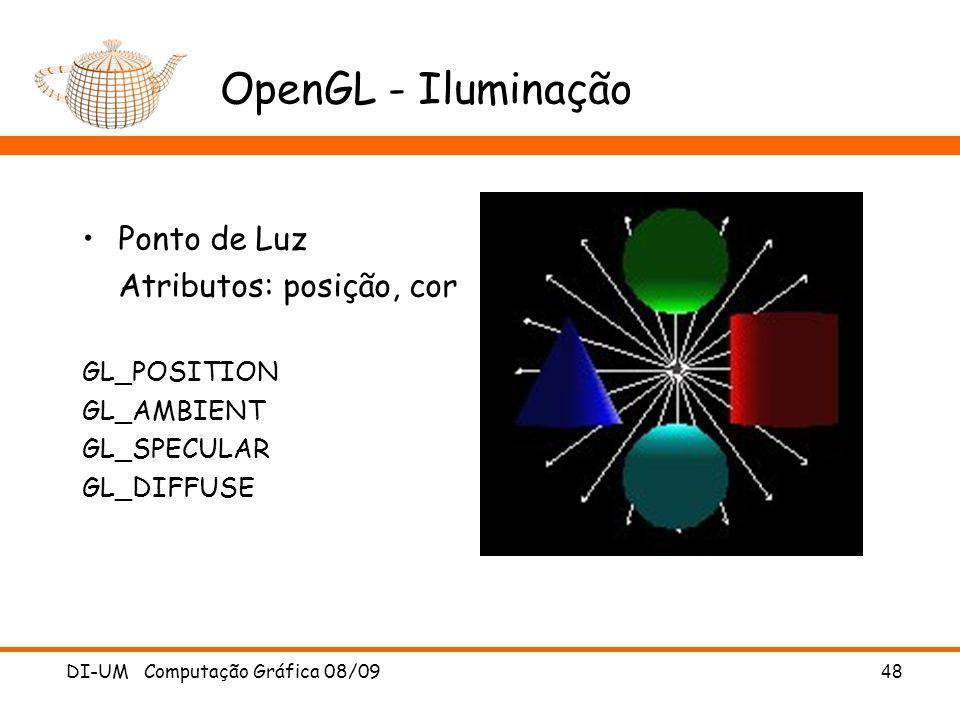 DI-UM Computação Gráfica 08/09 48 OpenGL - Iluminação Ponto de Luz Atributos: posição, cor GL_POSITION GL_AMBIENT GL_SPECULAR GL_DIFFUSE