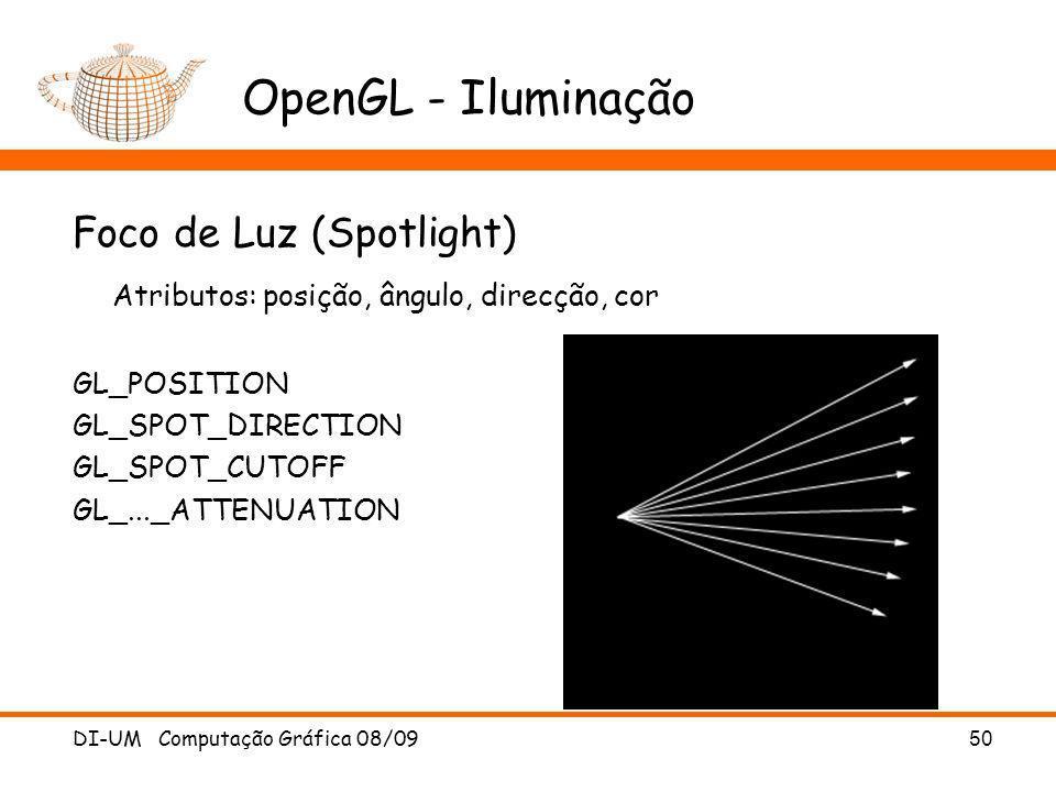 DI-UM Computação Gráfica 08/09 50 OpenGL - Iluminação Foco de Luz (Spotlight) Atributos: posição, ângulo, direcção, cor GL_POSITION GL_SPOT_DIRECTION