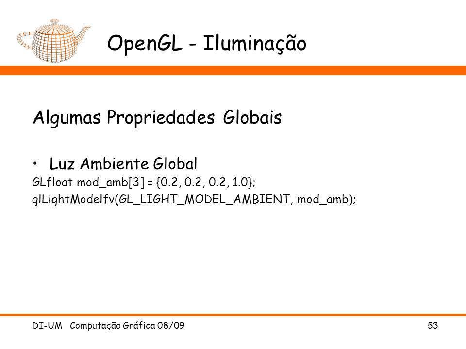 DI-UM Computação Gráfica 08/09 53 OpenGL - Iluminação Algumas Propriedades Globais Luz Ambiente Global GLfloat mod_amb[3] = {0.2, 0.2, 0.2, 1.0}; glLi