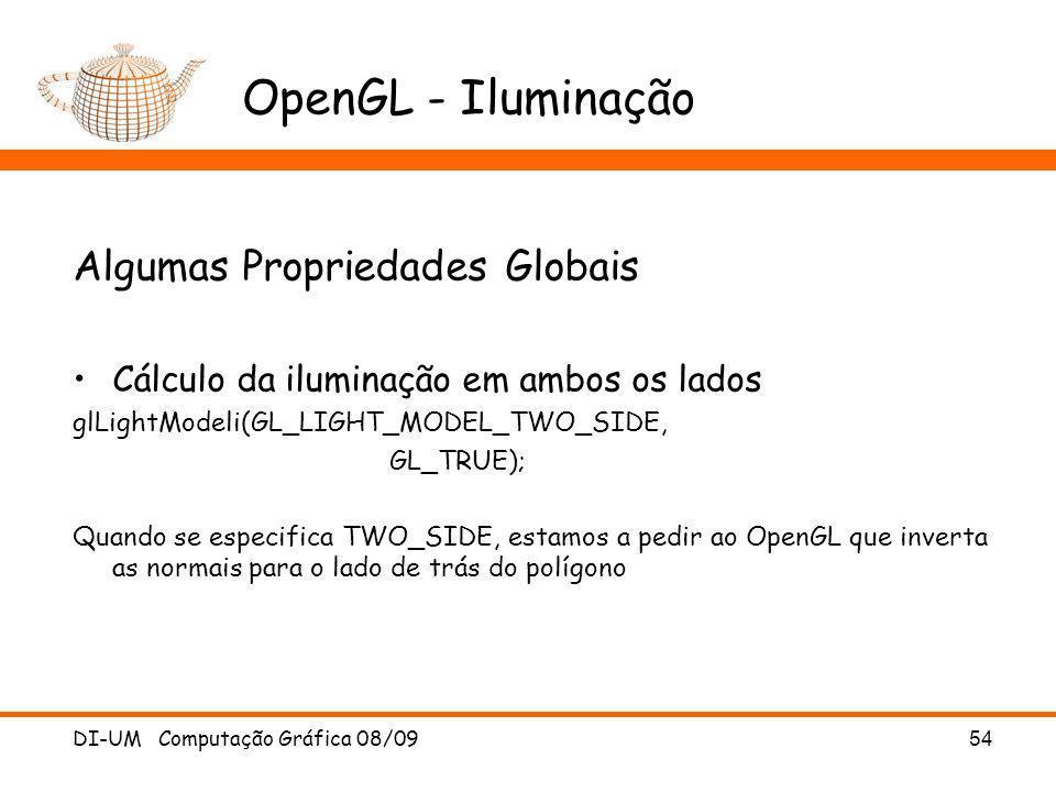 DI-UM Computação Gráfica 08/09 54 OpenGL - Iluminação Algumas Propriedades Globais Cálculo da iluminação em ambos os lados glLightModeli(GL_LIGHT_MODE