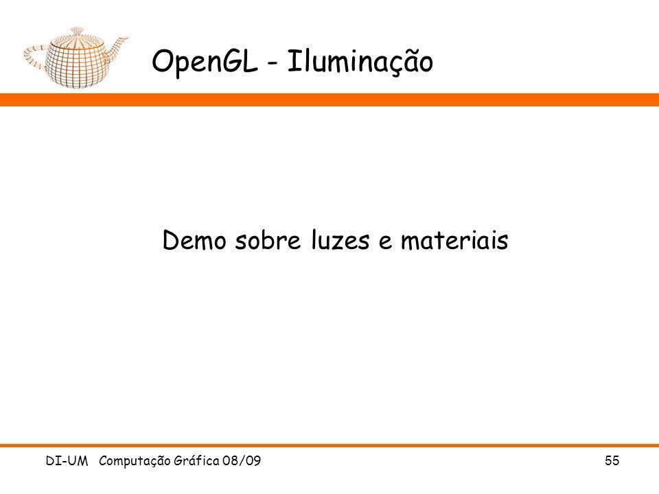 DI-UM Computação Gráfica 08/09 55 OpenGL - Iluminação Demo sobre luzes e materiais